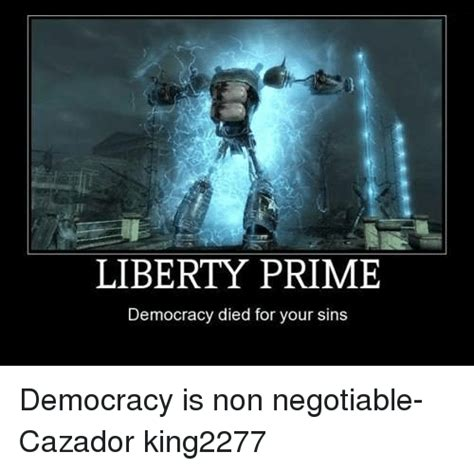 Liberty Prime Meme - liberty prime democracy died for your sins democracy is non negotiable cazador king2277 meme