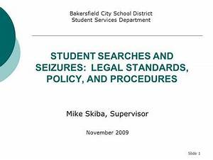 STUDENT SEARCHES AND SEIZURES: LEGAL STANDARDS, POLICY ...