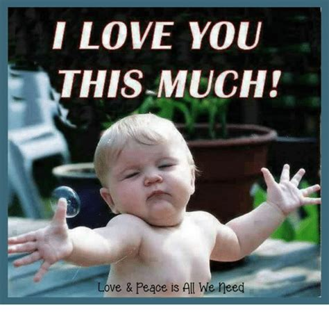 I Love You Man Memes - i love you this much love peace is all we need love meme on sizzle