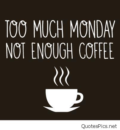 Monday Coffee Meme - funny monday coffee sayings pics memes quotes