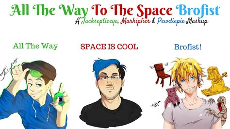 All The Way To by All The Way To The Space Brofist Mashup Jacksepticeye