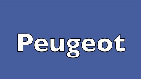Peugeot Pronounce how to pronounce peugeot in the uk