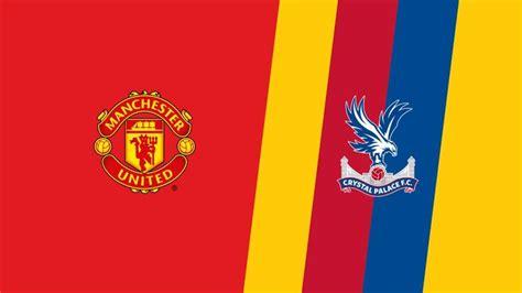 Crystal Palace vs Manchester United: Premier League ...