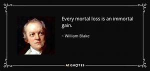 William Blake Quote  Every Mortal Loss Is An Immortal Gain