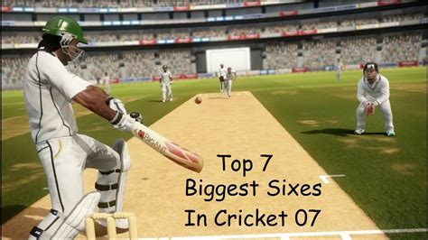 Top 7 Biggest Sixes In Ea Sports Cricket 2007 Youtube