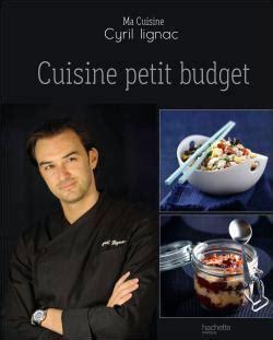 cuisine petit budget cuisine petit budget relié cyril lignac livre tous