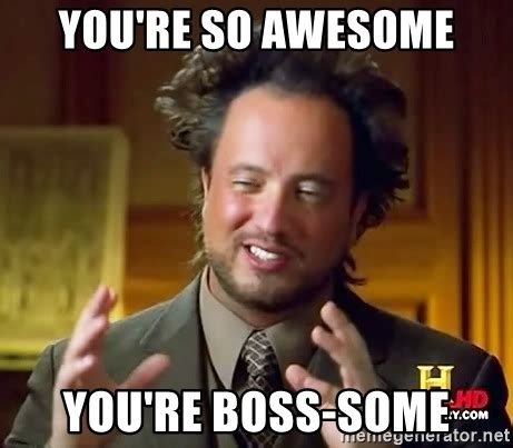 All Y All Are Awesome Meme Generator You Re So Awesome You Re Some Giorgio A Tsoukalos