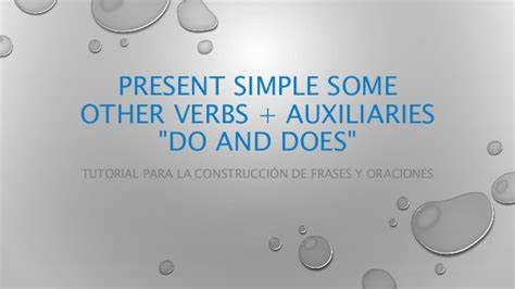 Present Simple Some Other Verbs + Auxiliaries