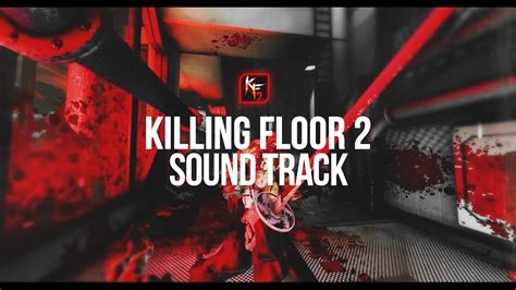 killing floor 2 soundtrack killing floor 2 soundtrack ost youtube