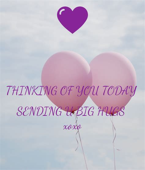 Images Of Thinking Of You Thinking Of You Today Sending U Big Hugs Xoxo Poster