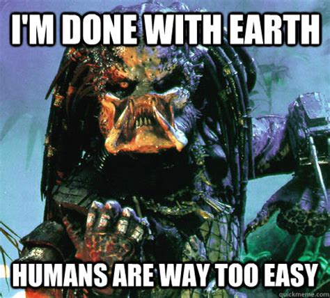 Predator Memes - went hunting today didn t have to self destruct success predator quickmeme