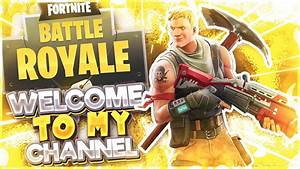 WELCOME TO MY CHANNEL! [Fortnite Battle Royale] - YouTube