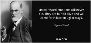 Sigmund Freud quote: Unexpressed emotions will never die ...