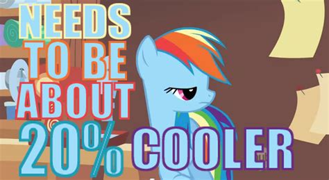 20 Cooler Meme - image needs to be about 20 percent cooler png gyropedia the ponychan wiki fandom powered