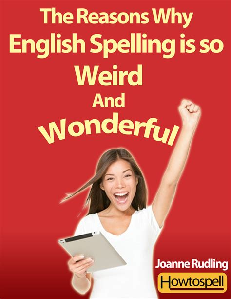 The Reasons Why English Spelling Is So Weird & Wonderful