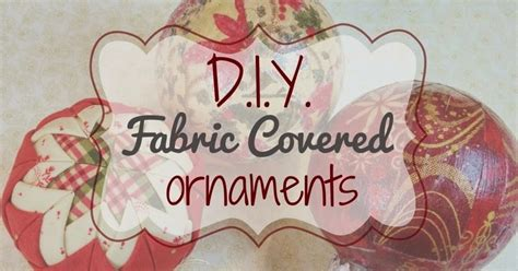shabby fabrics no sew christmas ornament the shabby a quilting blog by shabby fabrics diy no sew fabric covered ornaments 2