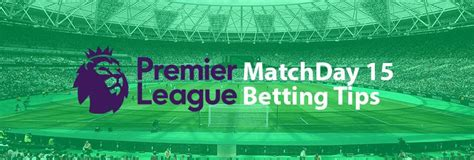 EPL 2020-21: Matchday 15 Preview & Betting Tips | Before ...
