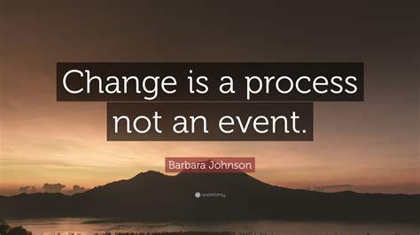 barbara johnson quote change   process   event