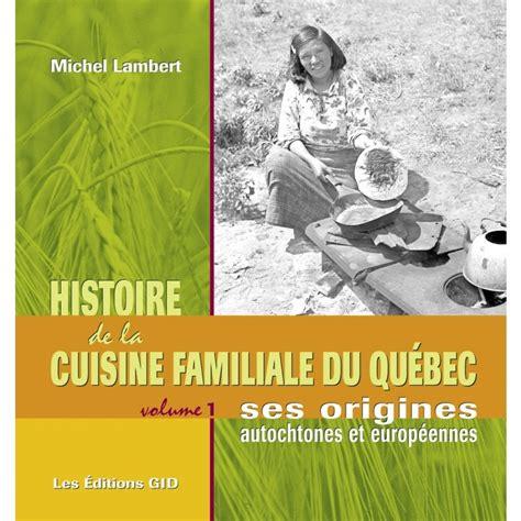 histoire de la cuisine histoire de la cuisine familiale du québec t 1 par michel lambert cuisine cuisine du québec