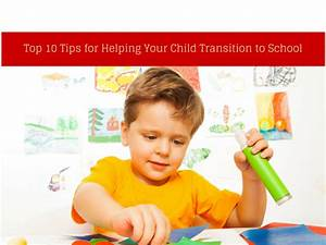 Ten Top Tips for Helping Your Child Transition to School ...