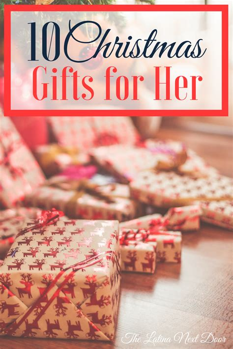 great christmas gifts for her the latina next door