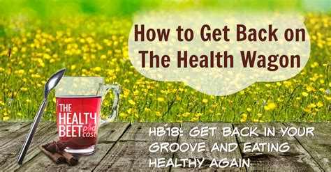 Hb18 Rebound How To Get Back On The Health Wagon » The