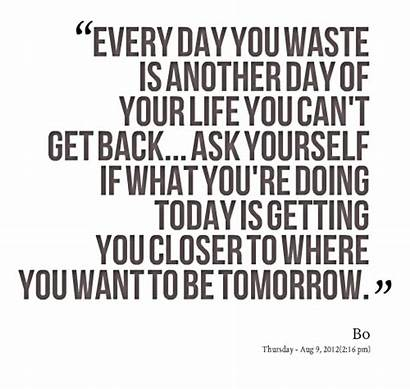 Quotes Another Today Yourself Every Waste Ask