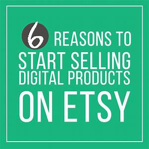 Six Reasons to Start Selling Digital Products on Etsy ...