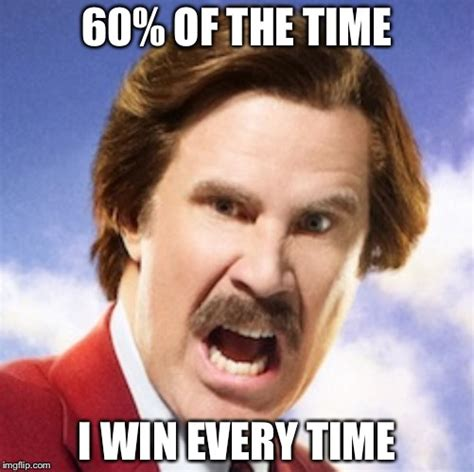 I Will Win Meme - image tagged in fantasy football ron burgundy imgflip