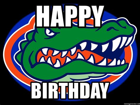 Happy Birthday Meme Generator - happy birthday florida gators meme generator