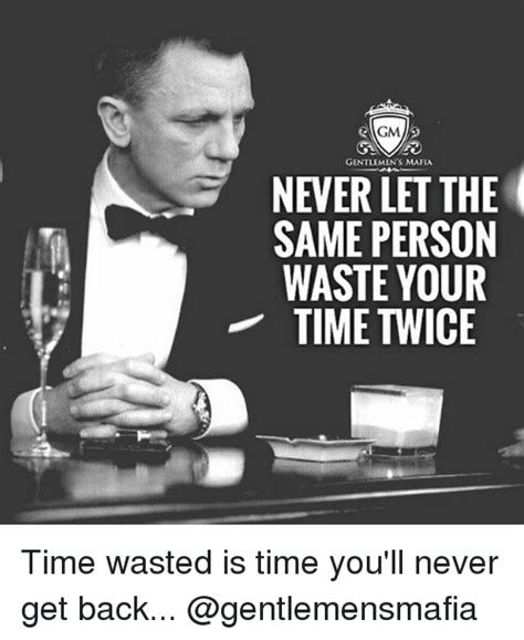 Mafia Meme - gm gentlemen s mafia never let the same person waste your time twice time wasted is time you ll