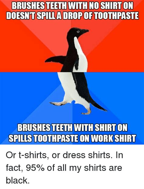 Toothpaste Meme - brushesteeth with no shirton doesntspilladrop of
