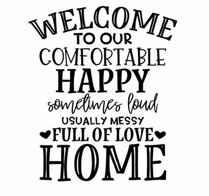Welcome Loud Comfortable Happy Messy