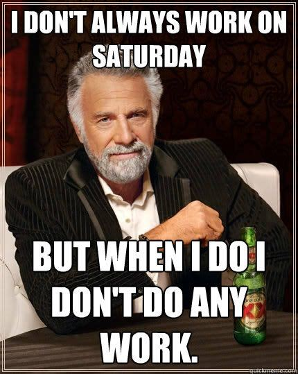 Working Saturday Meme - saturday memes what can be more painful than working on a saturday