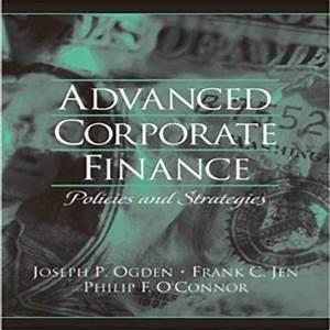 Advanced Corporate Finance 1st Edition By Ogden Jen And O