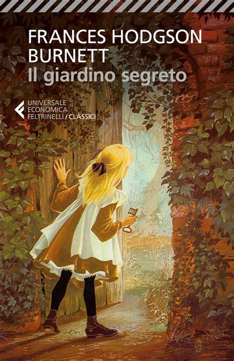 libro giardino segreto libro il giardino segreto f burnett feltrinelli