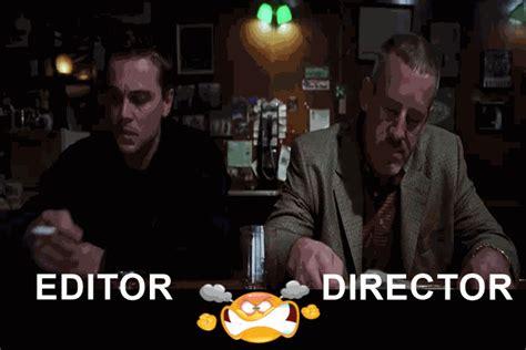 Editor Vs Director Gif