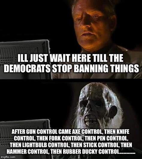 Control Meme - what will happen when the democrats want us to not to defend ourselves imgflip