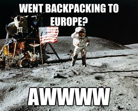 Awwww Meme - went backpacking to europe awwww unimpressed astronaut quickmeme