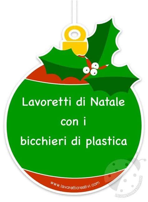 Creazioni Con Bicchieri Di Plastica by Speciale Lavoretti Di Natale Con I Bicchieri Di Plastica