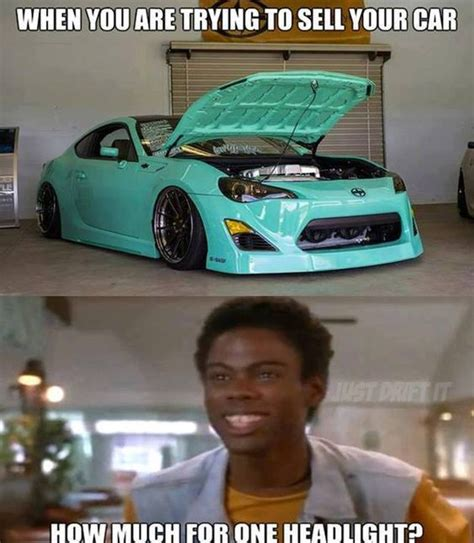 Jdm Memes - always happens car meme funny cars pinterest to be cars and the o jays