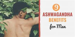 9 Ashwagandha Benefits For Men  Muscle Mass  Fertility And More