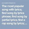 The most popular song with lyrics; find song by lyrics ...