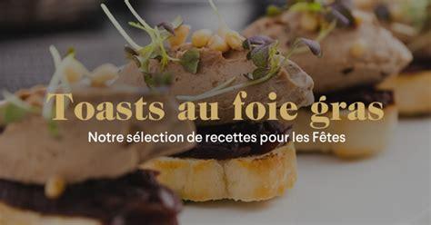 cuisine chapon toasts au foie gras nos toasts de noël au foie gras