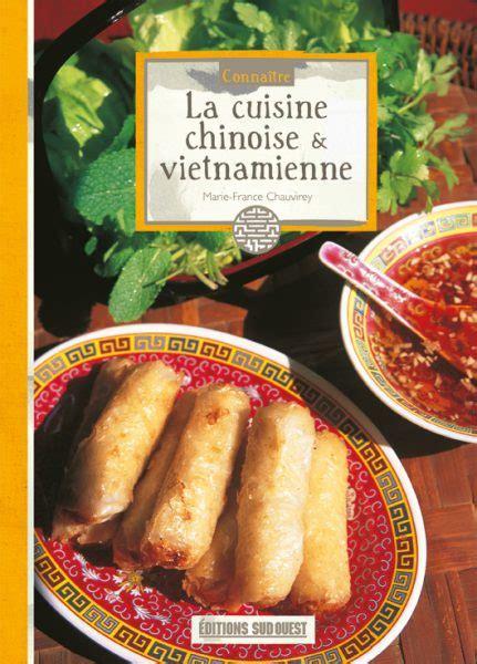 la cuisine chinoise connaître la cuisine chinoise vietnamamienne éditions