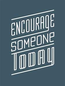Make TODAY a Da... Encourage Someone Quotes