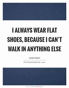 Sadie Frost Quo... Flat Shoes Quotes