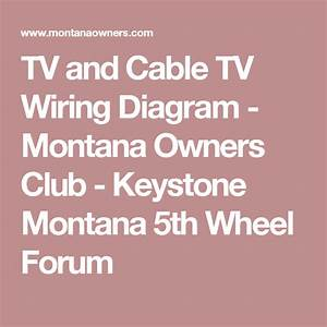 Tv And Cable Tv Wiring Diagram - Montana Owners Club
