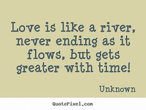 Love quotes - Love is like a river, never ending as it ...