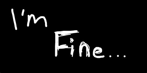I'm Fine By Dreamersarcadia On Deviantart. Masters Degree Information Technology. 2011 Ford Raptor Review Hyundai Dealerships Nj. Lafayette Technical College Hot Tubs Repair. Why Isn T My House Selling Flex Dish Network. Leasing Business Space Sql Server Foreign Key. Online Education Company Align Satellite Dish. Alabama Colon And Rectal Institute. Lasik Surgery Albany Ny Rubber Track Excavator